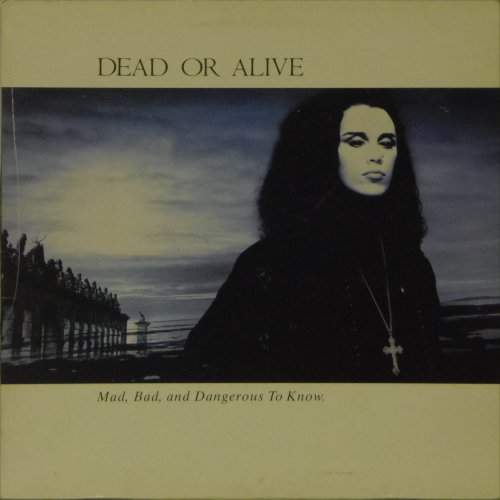 Dead or Alive<br>Mad Bad and Dangerous To Know<br>LP
