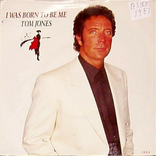 "Tom Jones<br>I Was Born To Be Me<br>7"" single"