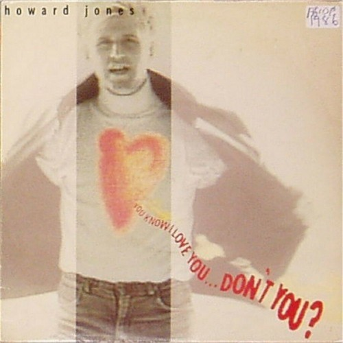 "Howard Jones<br>You Know I Love You? Don?T You?<br>7"" single"
