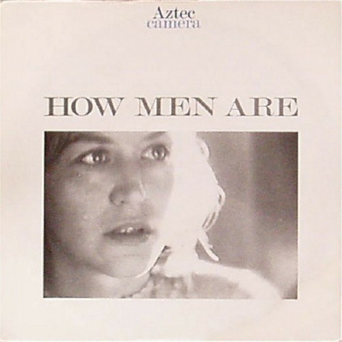 "Aztec Camera<br>How Men Are<br>7"" single"