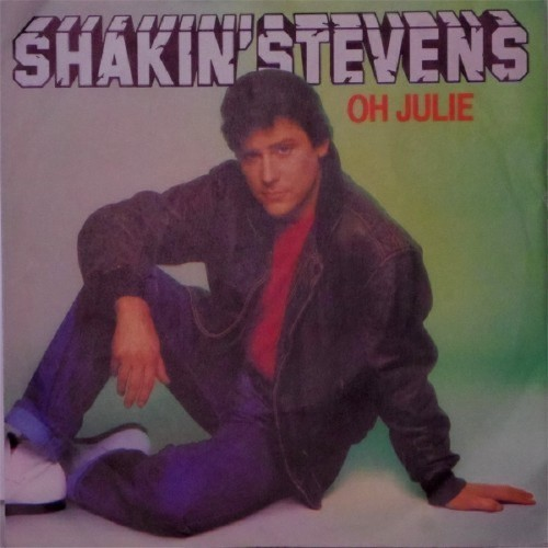 "Shakin' Stevens<br>Oh Julie<br>7"" single"