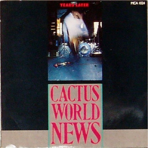 "Cactus World News<br>Years Later<br>7"" single"