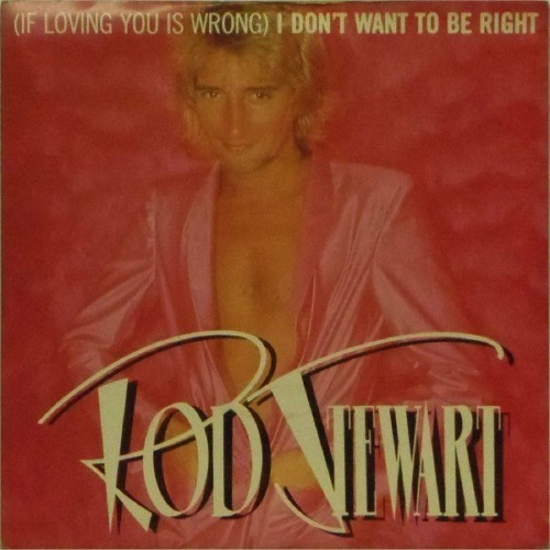 "Rod Stewart<br>If Loving You Is Wrong I Don't Want To Be Right<br>7"" single"