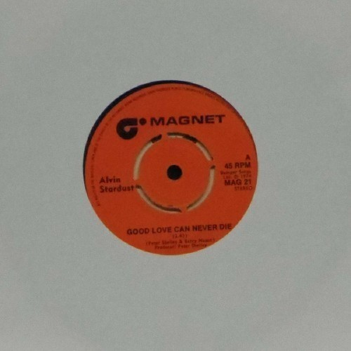 "Alvin Stardust<br>Good Love Can Never Die<br>7"" single"