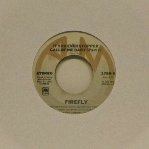 "Firefly<br>If You Ever Stopped Callin' Me Baby (Part I)<br>7"" single"