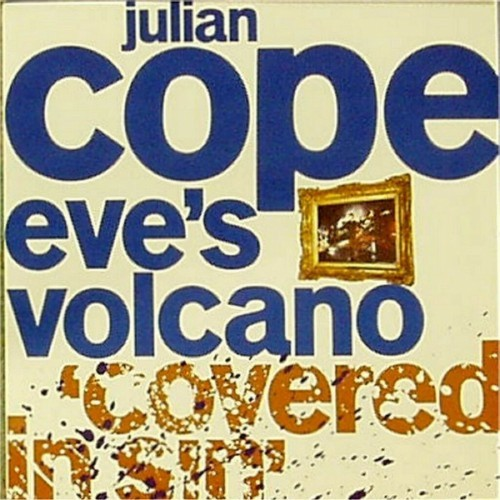 "Julian Cope<br>Eve's Volcano<br>7"" single"