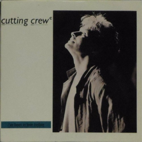 "Cutting Crew<br>I'Ve Been In Love Before<br>7"" single"